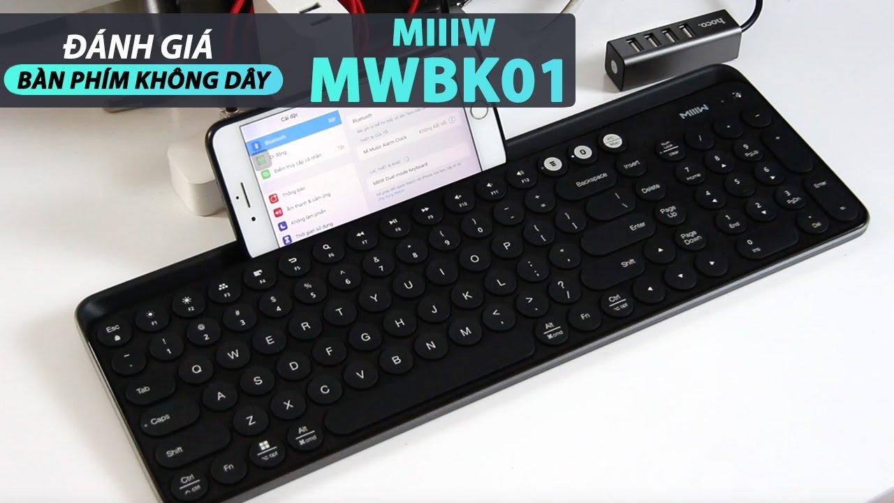 Đánh giá bàn phím không dây MIIIK MWBK01: KẾT NỐI CÙNG LÚC ĐIỆN THOẠI VÀ MÁY TÍNH