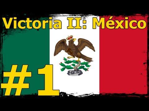 """Victoria II A Heart of Darkness - México #1: """"El nacimiento de un gigante"""""""