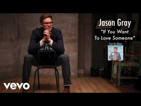 Jason Gray - If You Want To Love Someone (Lyric Video)