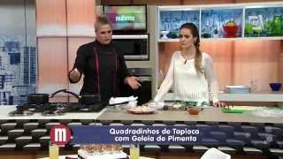 Mulheres - Quadradinhos de Tapioca com Geleia de Pimenta (31/07/14)