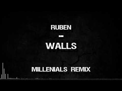 Ruben - Walls (MILLENNIALS REMIX)