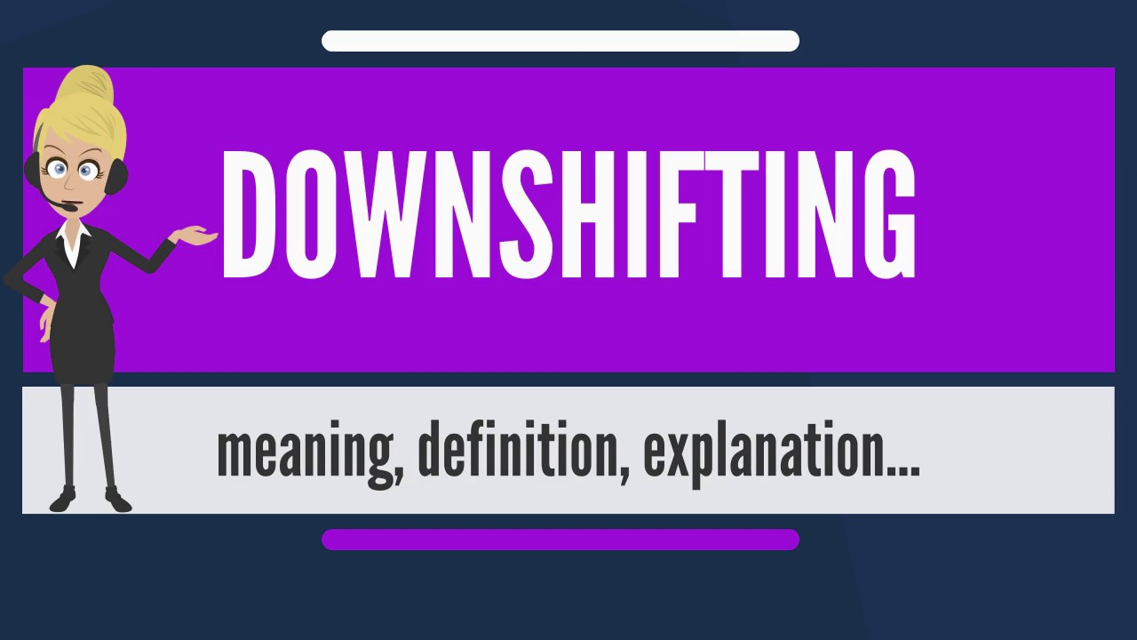 What is downshifting Choosing a lifestyle
