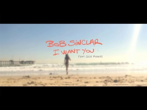 Bob Sinclar Ft. CeCe Rogers - I Want You