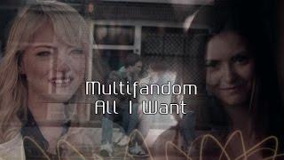 Multifandom || All I Want
