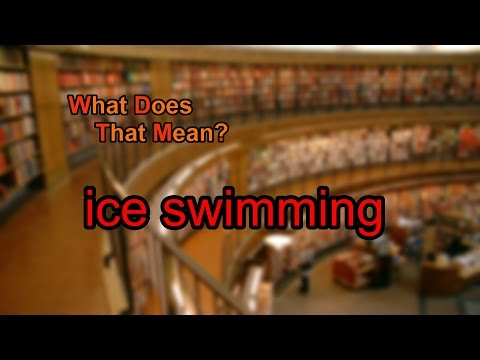 What does ice swimming mean?