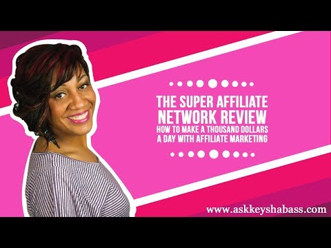 The Super Affiliate Network Review - How To Make A Thousand Dollars A Day With Affiliate Marketing