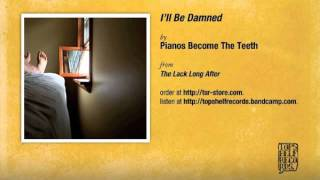 Pianos Become The Teeth - I'll Be Damned
