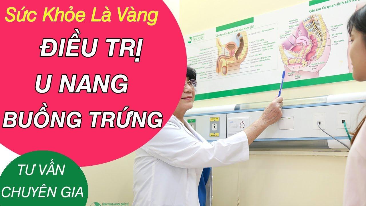 U nang buồng trứng và cách điều trị - Tư vấn Bác sĩ Nguyễn Hồng Hải