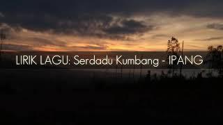 Lirik Lagu: Serdadu Kumbang-IPANG