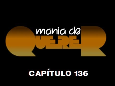 Mania de Querer 27/02/1987 - Capítulo 136