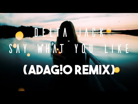 Delta Jack - Say What You Like (ADAG!O Remix)