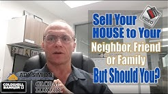 Selling Your House to a Neighbor, Friend or Family member, But Should You? - Episode 30