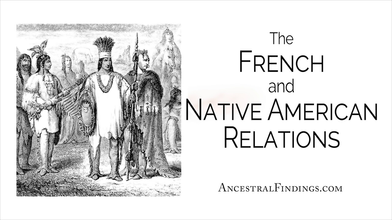The French and Native American Relations | Ancestral Findings