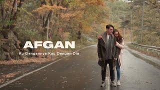 Download Afgan - Ku Dengannya Kau Dengan Dia | Official Video Clip