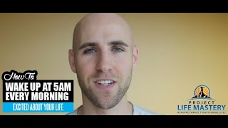 How To Wake Up At 5AM Every Morning Excited About Your Life
