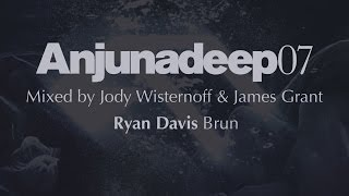 Ryan Davis - Brun - Anjunadeep 07 Preview