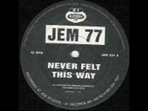 Jem 77 - Never felt this way