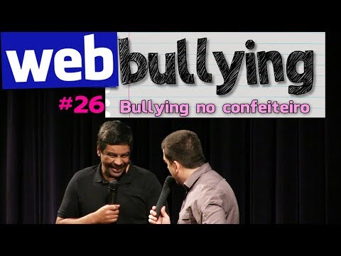 WEBBULLYING #26 - BULLYING NO CONFEITEIRO