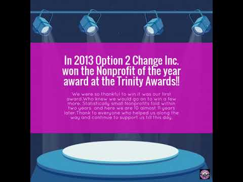 In 2013 Option 2 Change Inc. won the Nonprofit of the year award at the Trinity Awards!!