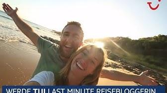 Werde TUI Last Minute ReisebloggerIn!
