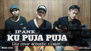 Cover KU PUJA PUJA ( IPANK ) Andi chiko cover ( Live cover Akustik + cajon ) | vidio lirik
