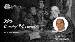Jesus, o maior Reformador l Rev. Clélio Simões 03/10/2021