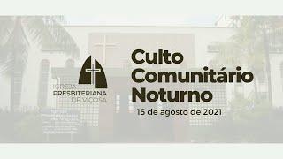 Culto Comunitário Noturno (15/08/2021)