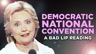"""DEMOCRATIC NATIONAL CONVENTION"" - A Bad Lip Reading"