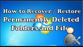 How to Recover / Restore Permanently Deleted Folders and Files Windows 7