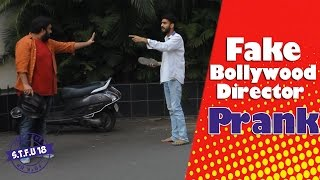 Fake Bollywood Director Prank (GONE WRONG) - STFU18 | (Pranks In India)