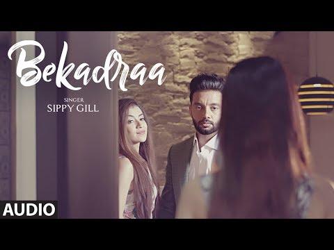 BEKADRAA: Sippy Gill (Full Audio Song) | Desi Routz | Latest Punjabi Song 2017