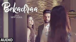BEKADRAA: Sippy Gill (Full Audio Song) | Desi Routz | Latest Punjabi Song 2017