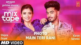 Photo/ Main Teri Rani Ep6 ★ Shipra Goyal, Karan Sehmbi | Mixtape Punjabi Season 2 | Radhika & Vinay