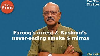 Kashmir's smoke & mirrors with Abdullahs, Muftis, Congress, BJP & Farooq's detention