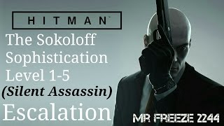 HITMAN - The Sokoloff Sophistication - Escalation - Level 1-5 - Silent Assassin
