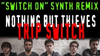 """Nothing But Thieves - Trip Switch LIVE remix (""""SWITCH ON"""" SYNTH REMIX) TripSwitch Cover by JANXEN"""