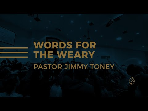 Words For The Weary / Pastor Jimmy Toney