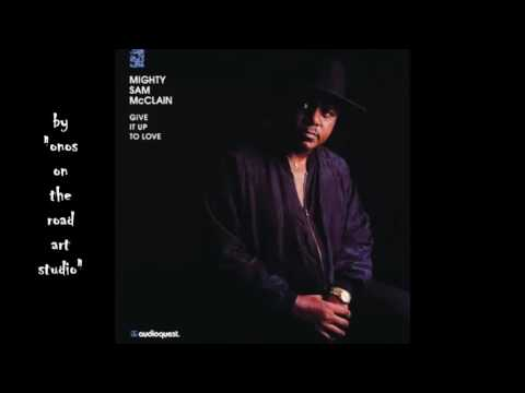 Mighty Sam McClain - Lonesome Road  (HQ)  (Audio only)