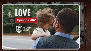 Love | My Living Legacy | Ep. 2