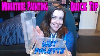 Miniature Painting Quick Tip WET PALETTE