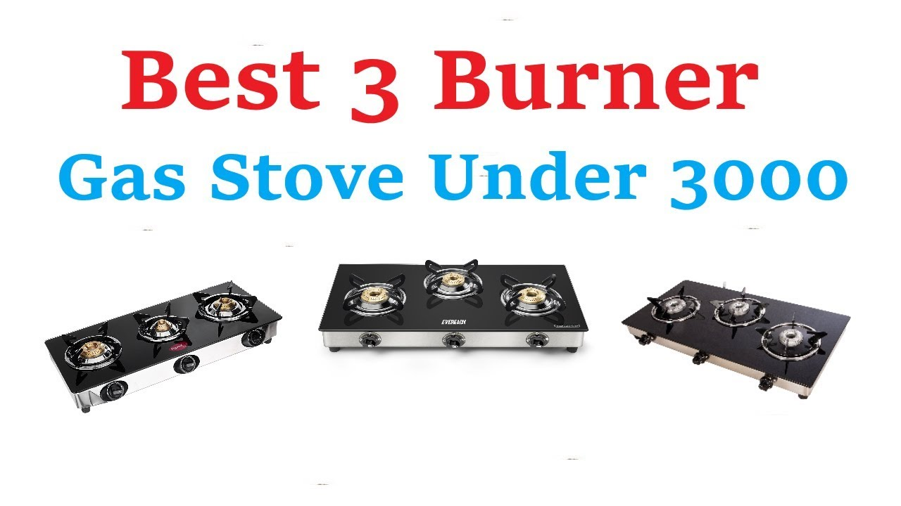 Best Quality Gas >> Best 3 Burner Gas Under 3000 Best Quality Best Brands Best Rated