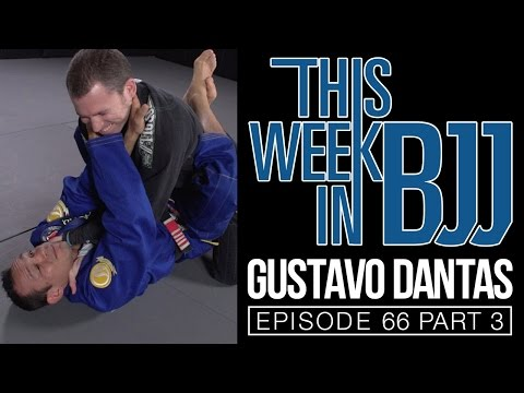 Gustavo Dantas Part 3 of 3 - This Week In BJJ Episode 66