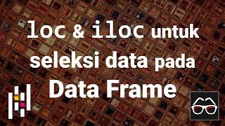 [Pandas 45] Memadukan loc dan iloc untuk seleksi data pada Data Frame (Python Pandas)