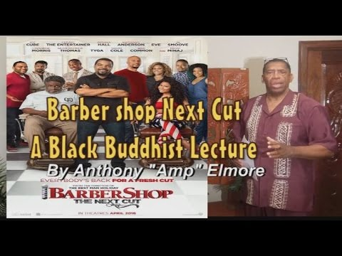 "Barbershop Next cut Black Buddhist Lecture by Anthony ""Amp"" Elmore"