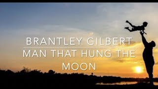 Brantley Gilbert - Man That Hung the Moon (Lyrics)