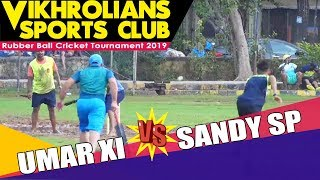 UMAR (ZOYA) XI VS SANDY SP | RUBBER BALL CRICKET TOURNAMENT | VIKROLIANS SPORTS CLUB