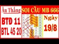 SOI CẦU MB 666- ĂN ĐỀ 11 ĂN LÔ 45 20  - CHỐT SỐ 19/8 - SOI CẦU BẠCH THỦ LÔ TÔ -SOI CẦU ĐỀ