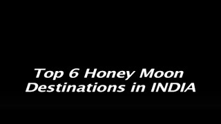 Top 6 Honeymoon Destinations in INDIA