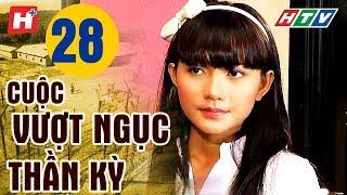 Cuộc Vượt Ngục Thần Kỳ - Tập 28 | HTV Films Lịch Sử Việt Nam Hay Nhất 2019