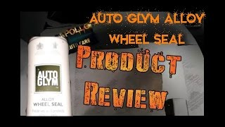 Alloy Wheel Seal (AutoGlym) -Apollo Auto Care Review